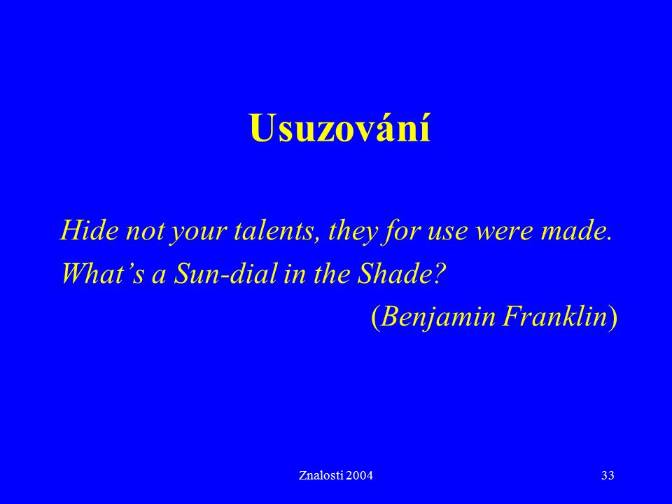 Usuzování Hide not your talents, they for use were made.