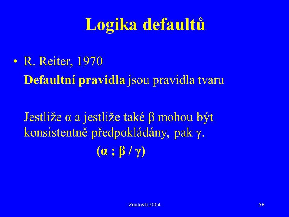 Logika defaultů R. Reiter, 1970 Defaultní pravidla jsou pravidla tvaru