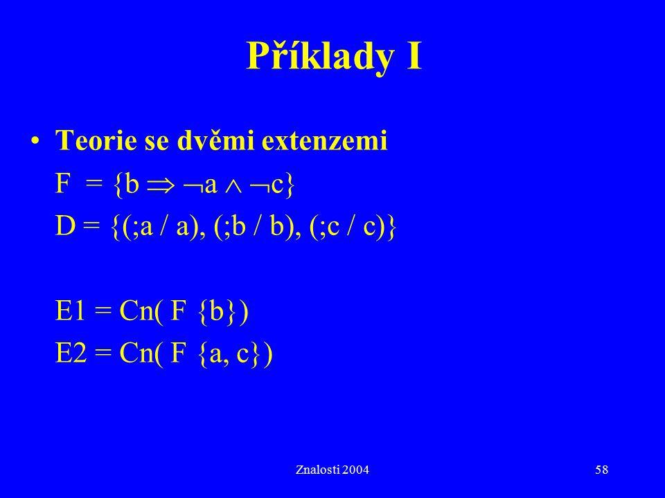 Příklady I Teorie se dvěmi extenzemi F = {b  a  c}