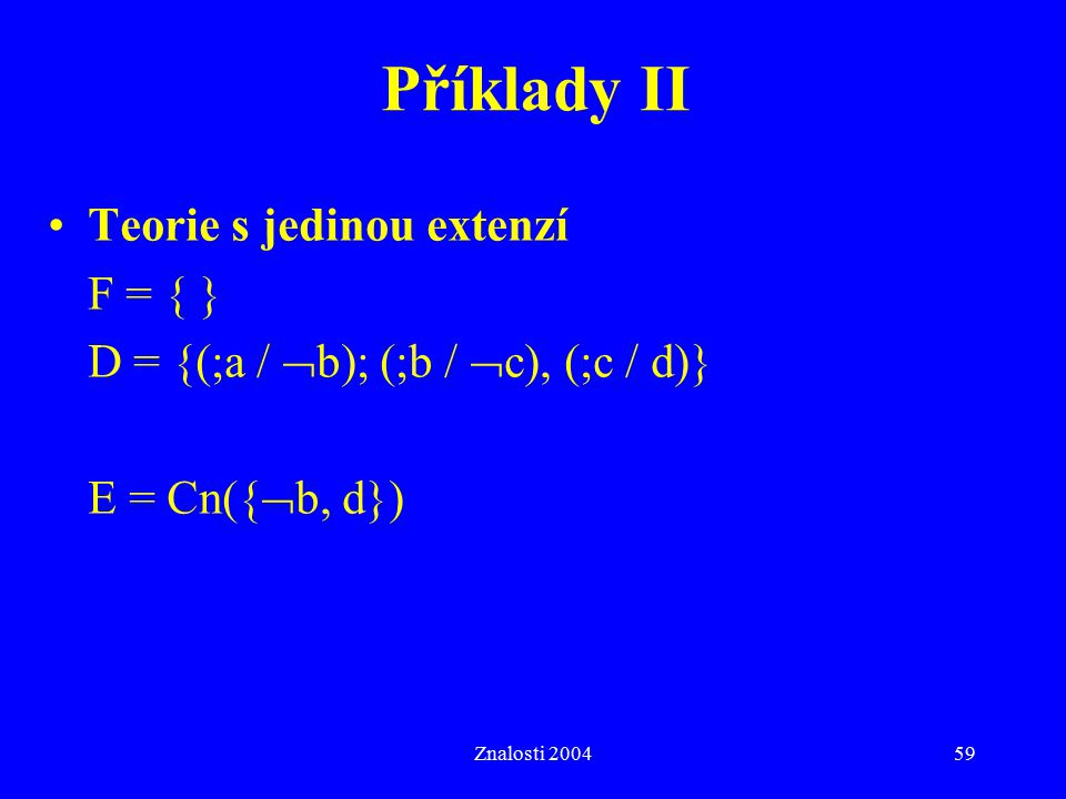 Příklady II Teorie s jedinou extenzí F = { }