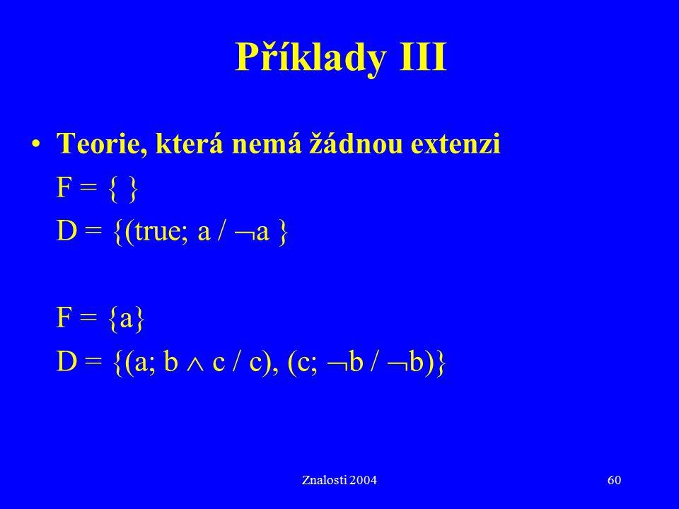 Příklady III Teorie, která nemá žádnou extenzi F = { }