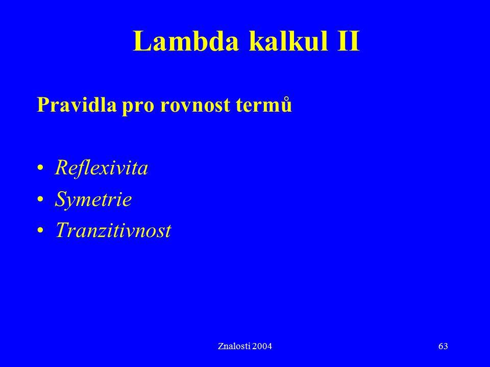 Lambda kalkul II Pravidla pro rovnost termů Reflexivita Symetrie