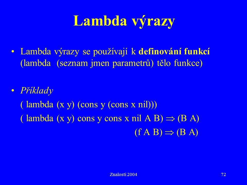 Lambda výrazy Lambda výrazy se používají k definování funkcí (lambda (seznam jmen parametrů) tělo funkce)