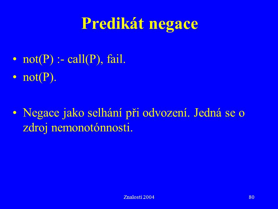 Predikát negace not(P) :- call(P), fail. not(P).