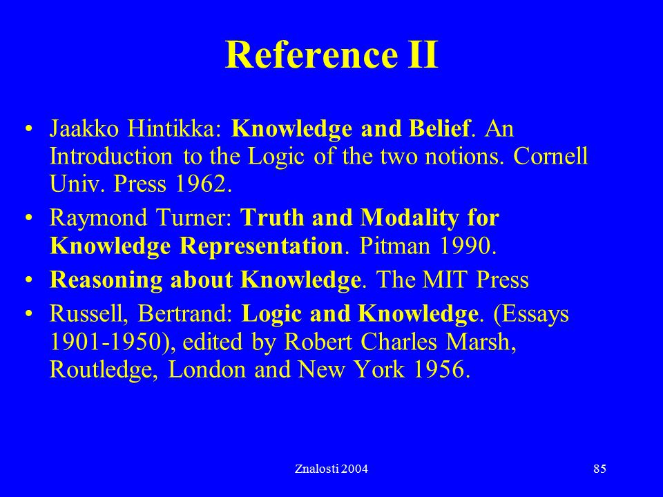 Reference II Jaakko Hintikka: Knowledge and Belief. An Introduction to the Logic of the two notions. Cornell Univ. Press 1962.
