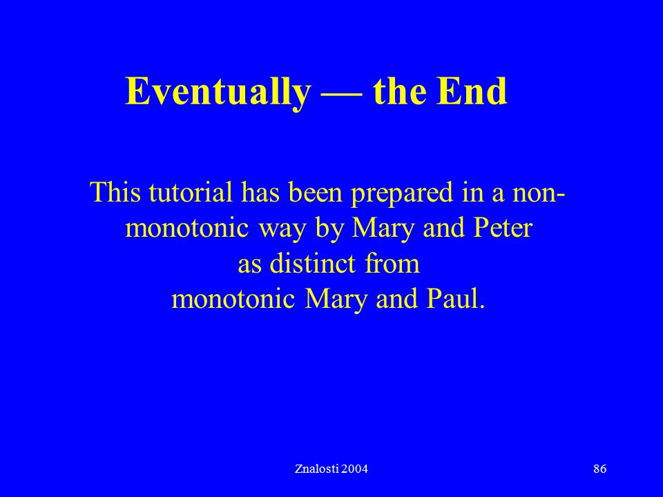 Eventually — the End This tutorial has been prepared in a non-monotonic way by Mary and Peter as distinct from monotonic Mary and Paul.