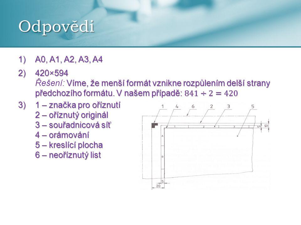 Odpovědi A0, A1, A2, A3, A4. 420×594 Řešení: Víme, že menší formát vznikne rozpůlením delší strany předchozího formátu. V našem případě: 841÷2=420.