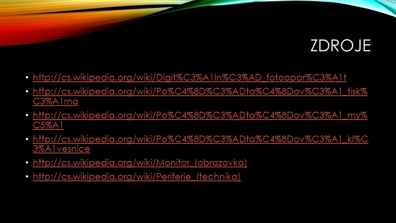 Zdroje http://cs.wikipedia.org/wiki/Digit%C3%A1ln%C3%AD_fotoapar%C3%A1t. http://cs.wikipedia.org/wiki/Po%C4%8D%C3%ADta%C4%8Dov%C3%A1_tisk% C3%A1rna.