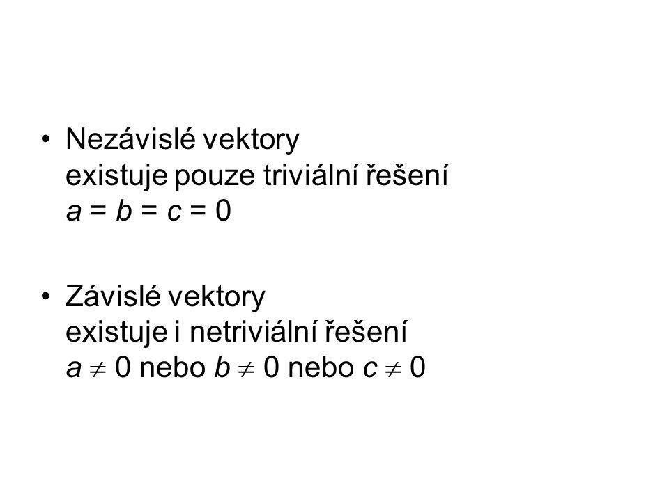 Nezávislé vektory existuje pouze triviální řešení a = b = c = 0