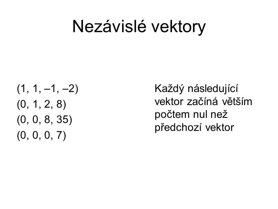 Nezávislé vektory (1, 1, –1, –2) (0, 1, 2, 8) (0, 0, 8, 35)