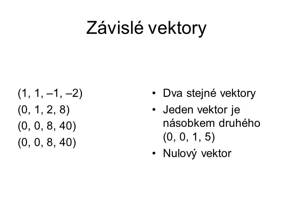 Závislé vektory (1, 1, –1, –2) (0, 1, 2, 8) (0, 0, 8, 40)