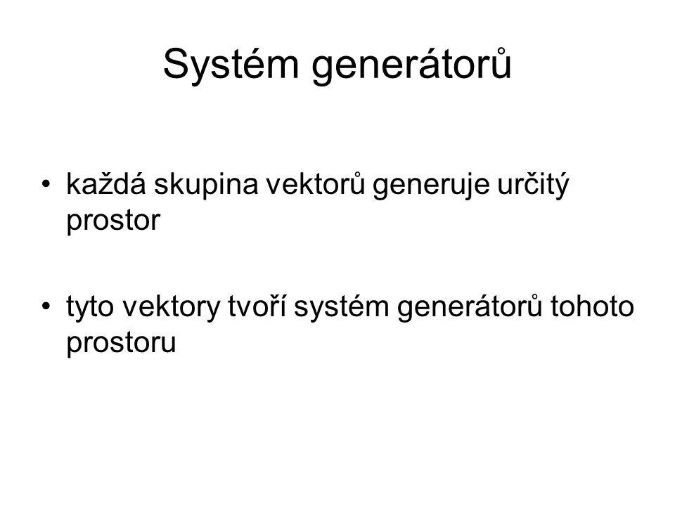 Systém generátorů každá skupina vektorů generuje určitý prostor