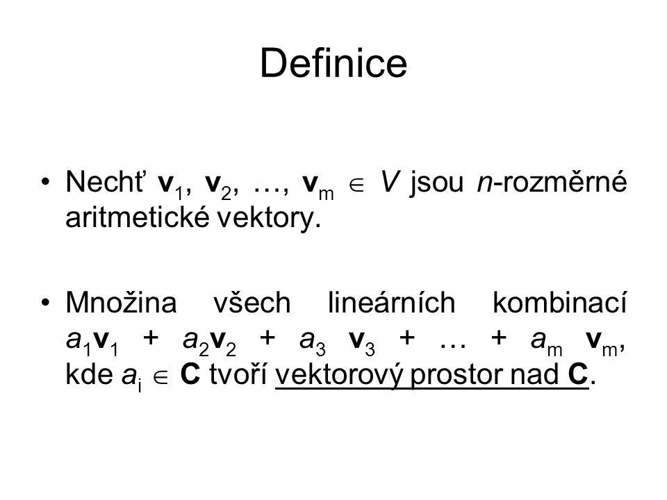 Definice Nechť v1, v2, …, vm  V jsou n-rozměrné aritmetické vektory.