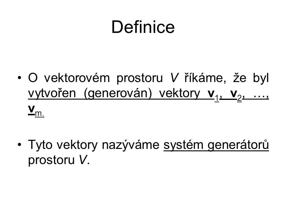 Definice O vektorovém prostoru V říkáme, že byl vytvořen (generován) vektory v1, v2, …, vm.