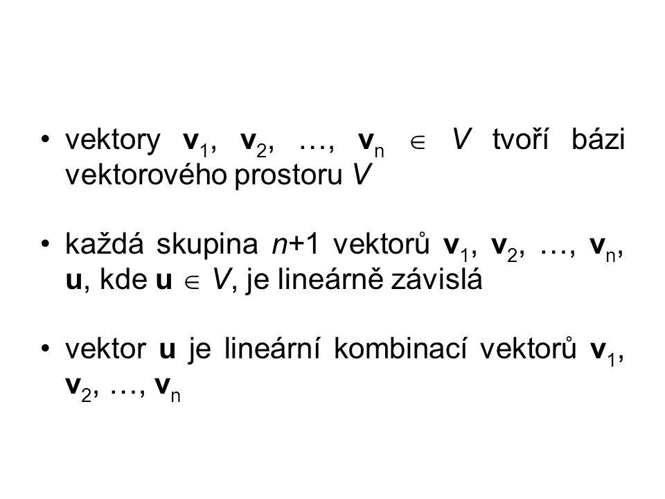 vektory v1, v2, …, vn  V tvoří bázi vektorového prostoru V