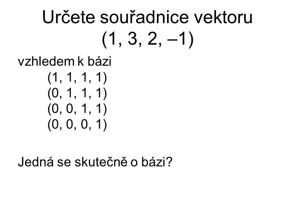 Určete souřadnice vektoru (1, 3, 2, –1)