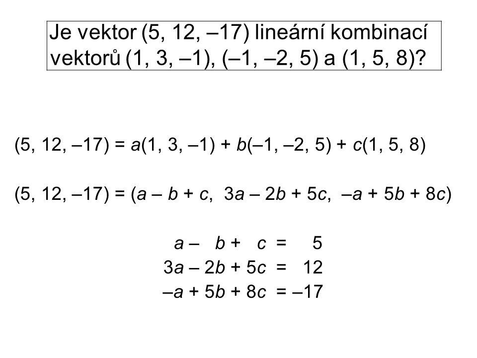 Je vektor (5, 12, –17) lineární kombinací vektorů (1, 3, –1), (–1, –2, 5) a (1, 5, 8)