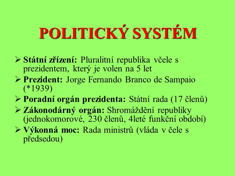 POLITICKÝ SYSTÉM Státní zřízení: Pluralitní republika včele s prezidentem, který je volen na 5 let.