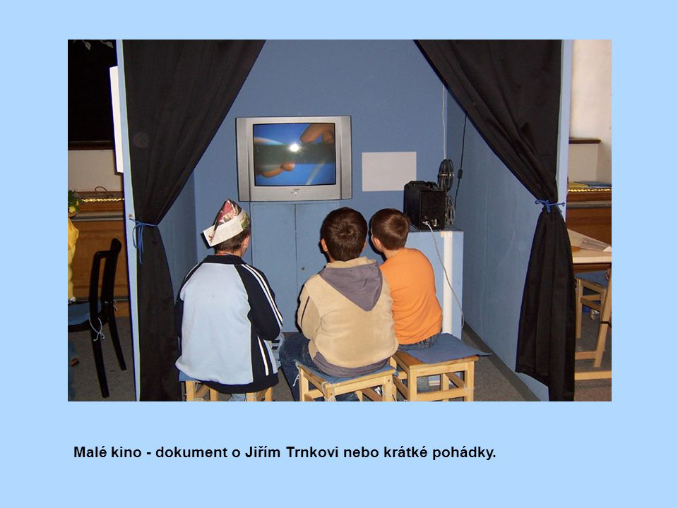 Malé kino - dokument o Jiřím Trnkovi nebo krátké pohádky.