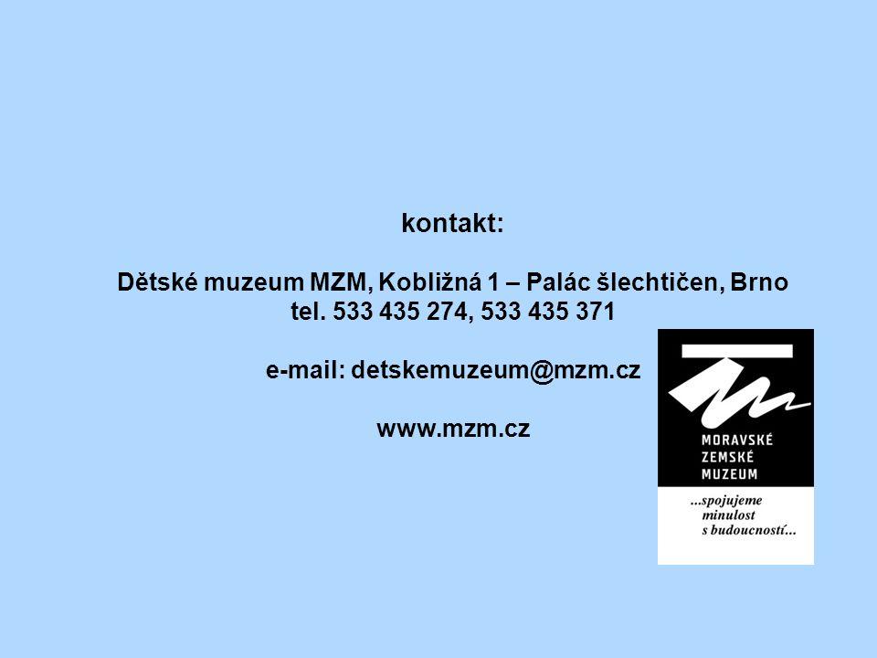 kontakt: Dětské muzeum MZM, Kobližná 1 – Palác šlechtičen, Brno tel