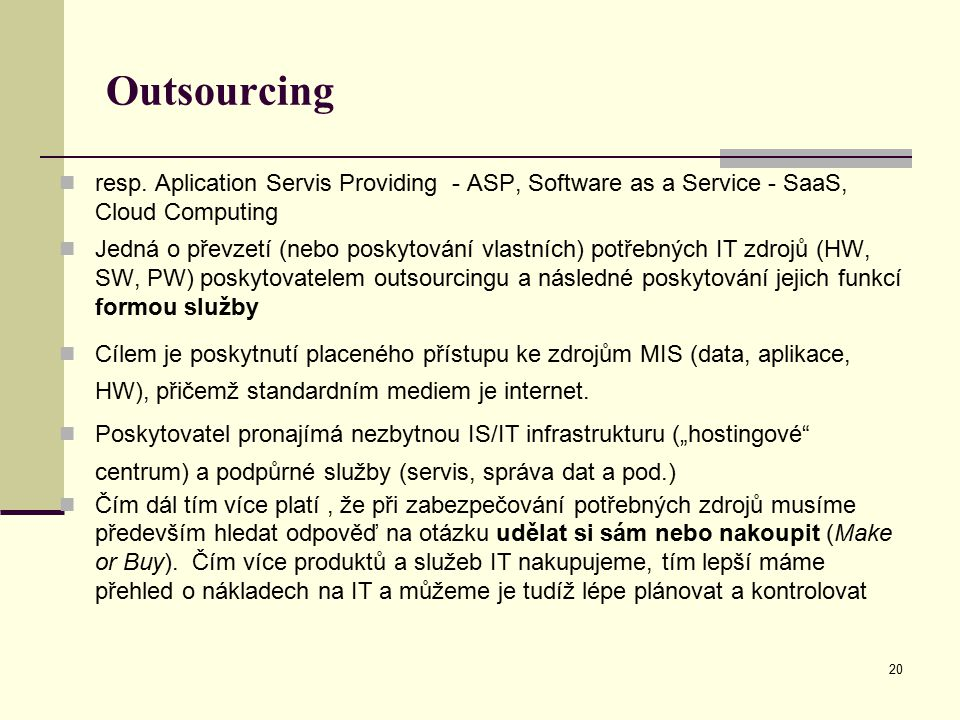 Outsourcing resp. Aplication Servis Providing - ASP, Software as a Service - SaaS, Cloud Computing.