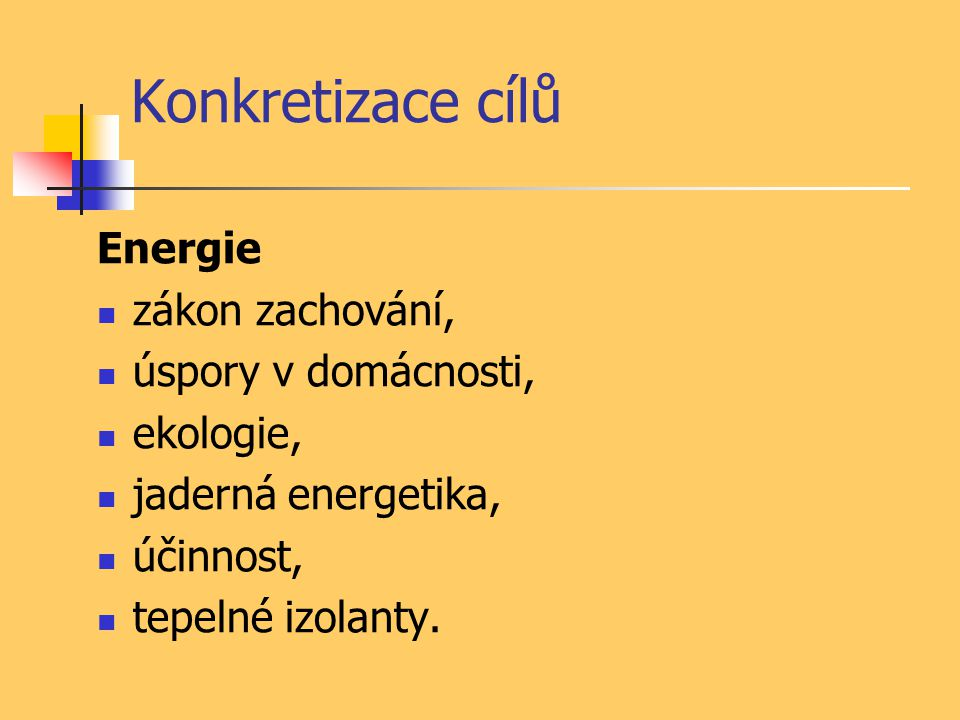 Konkretizace cílů Energie zákon zachování, úspory v domácnosti,