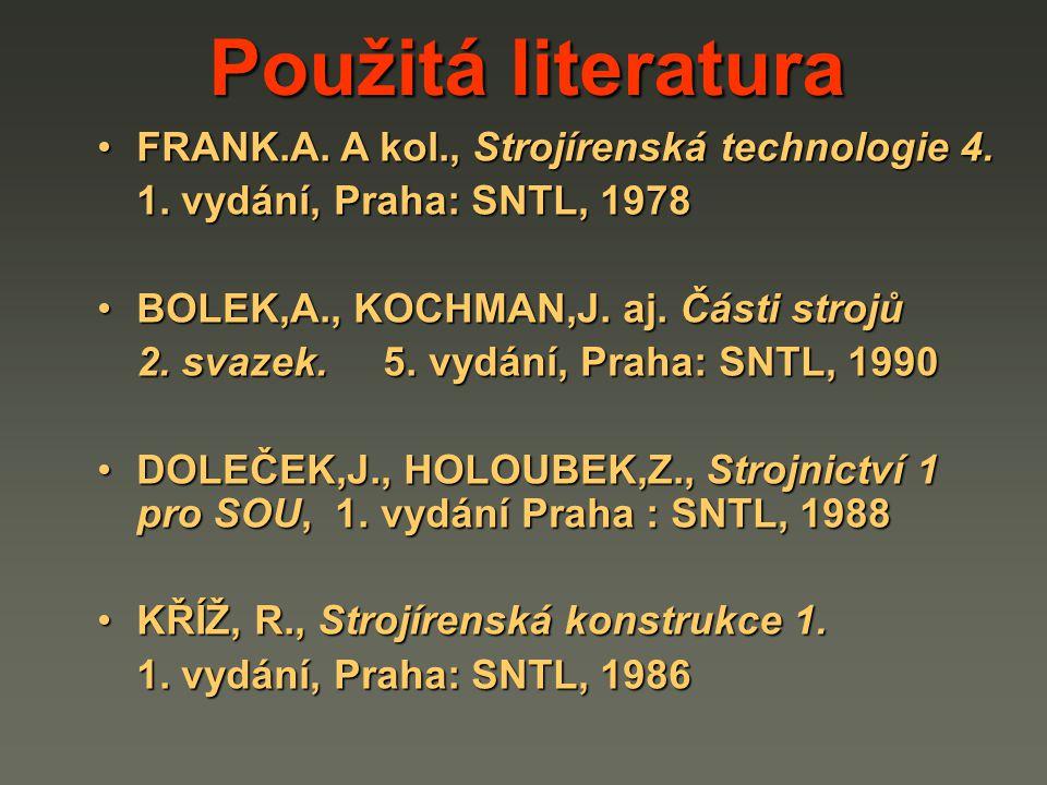 Použitá literatura FRANK.A. A kol., Strojírenská technologie 4.