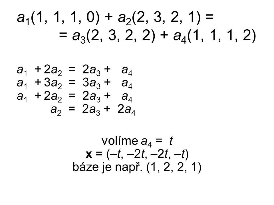 volíme a4 = t x = (–t, –2t, –2t, –t) báze je např. (1, 2, 2, 1)