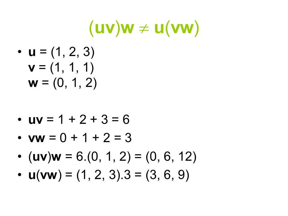 (uv)w  u(vw) u = (1, 2, 3) v = (1, 1, 1) w = (0, 1, 2)