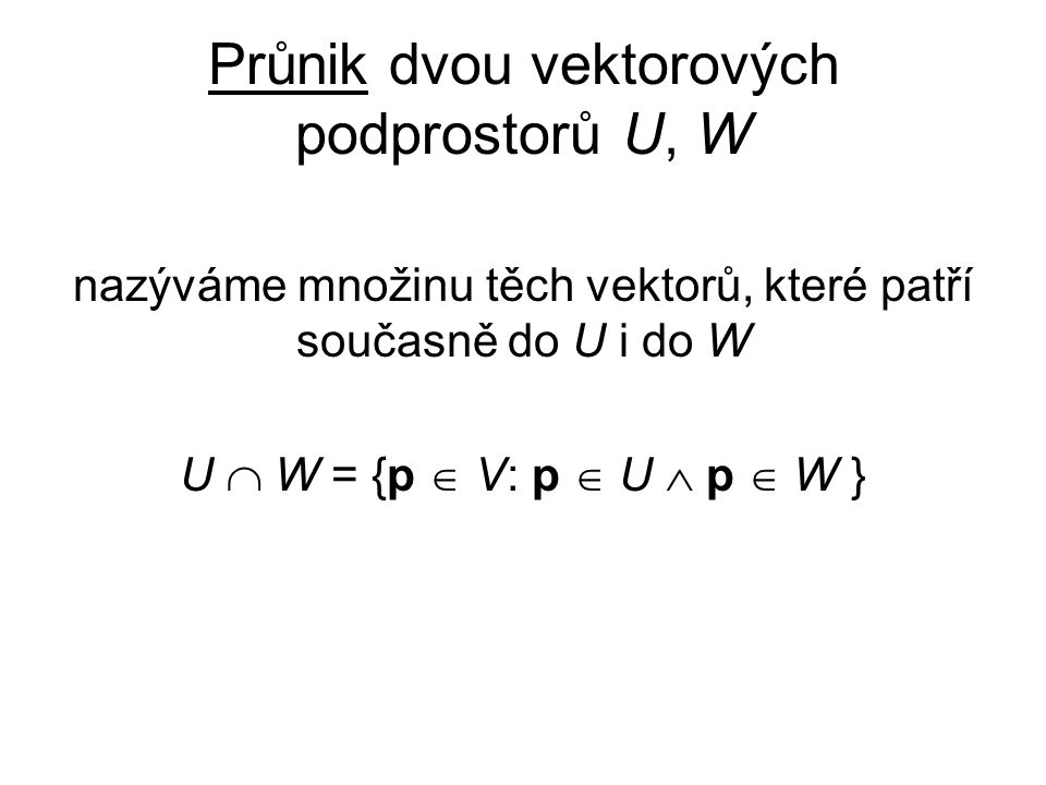 Průnik dvou vektorových podprostorů U, W