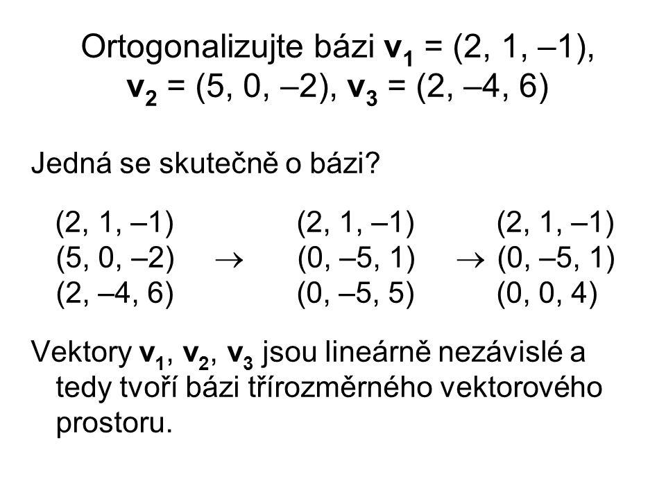 Ortogonalizujte bázi v1 = (2, 1, –1), v2 = (5, 0, –2), v3 = (2, –4, 6)