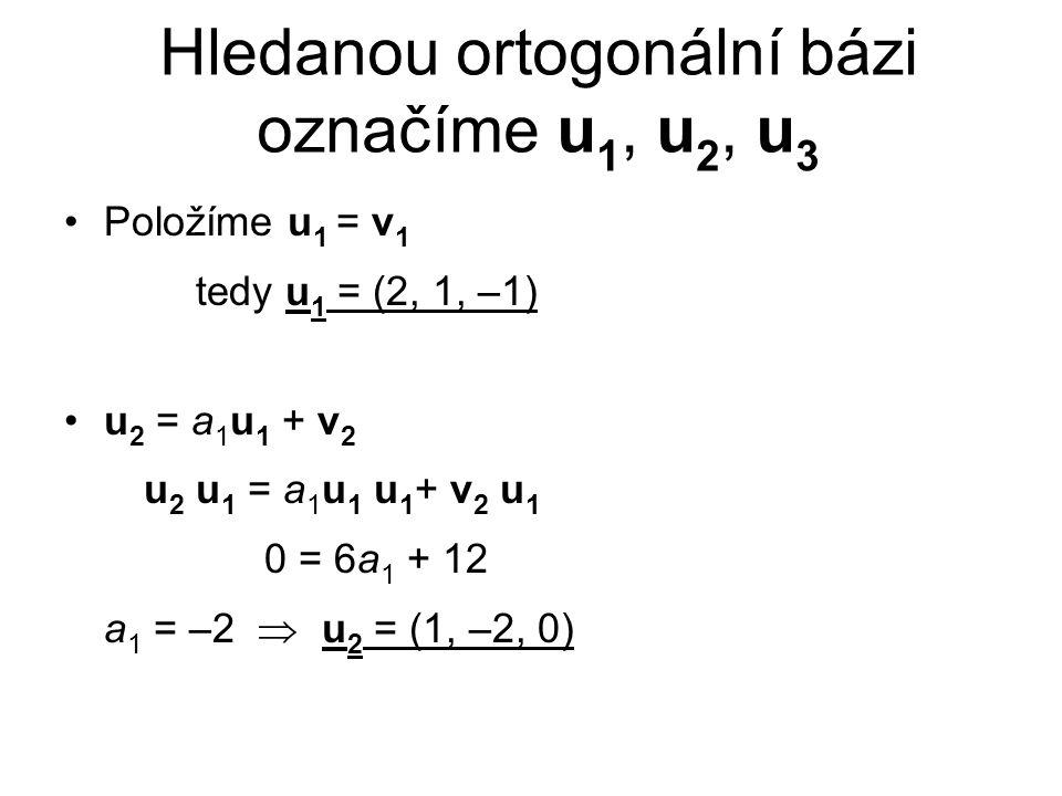 Hledanou ortogonální bázi označíme u1, u2, u3