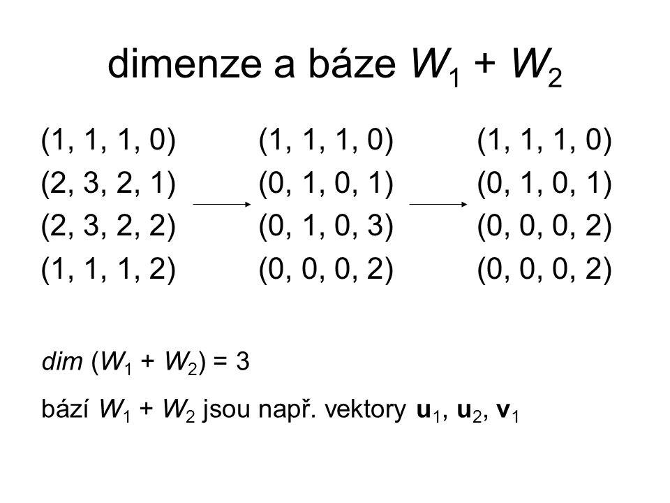 dimenze a báze W1 + W2 (1, 1, 1, 0) (1, 1, 1, 0) (1, 1, 1, 0)