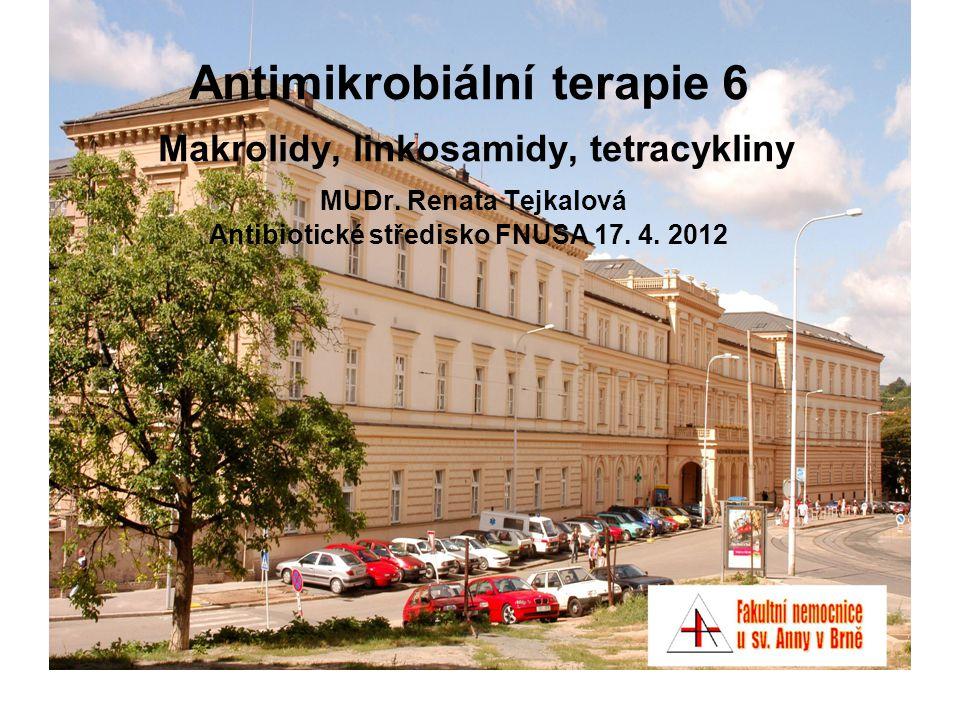 Antimikrobiální terapie 6 Makrolidy, linkosamidy, tetracykliny MUDr