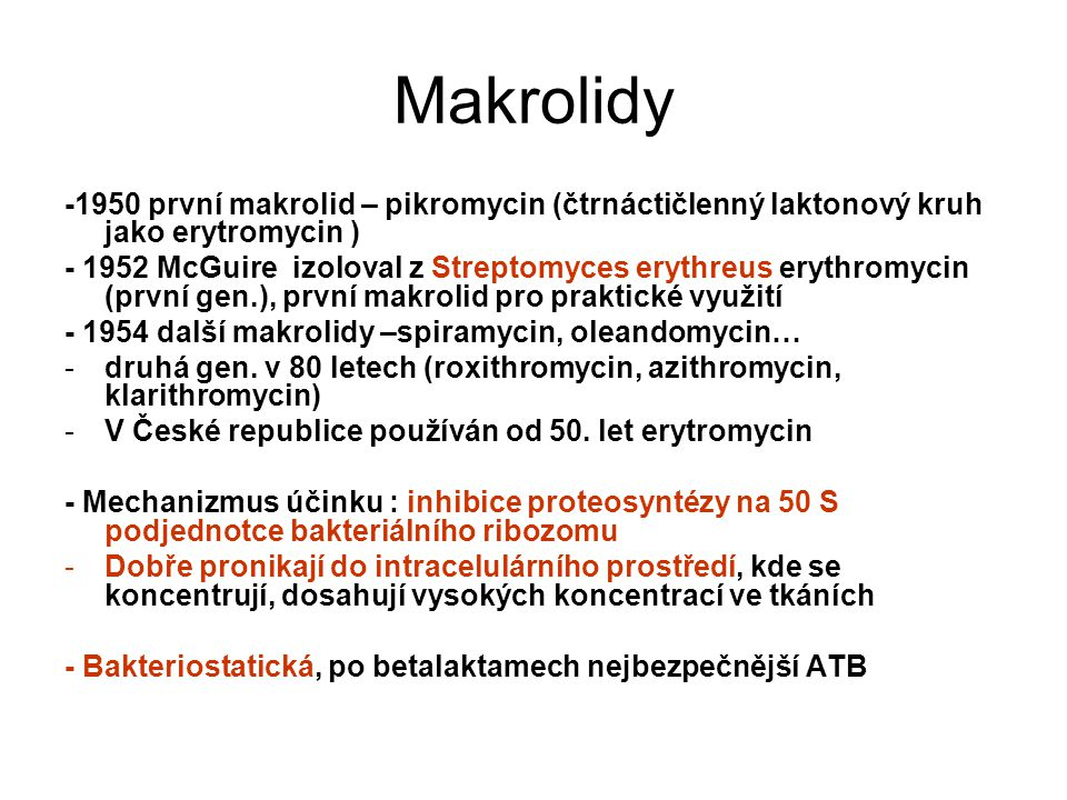 Makrolidy -1950 první makrolid – pikromycin (čtrnáctičlenný laktonový kruh jako erytromycin )