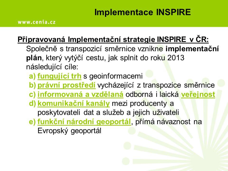 Implementace INSPIRE Připravovaná Implementační strategie INSPIRE v ČR: