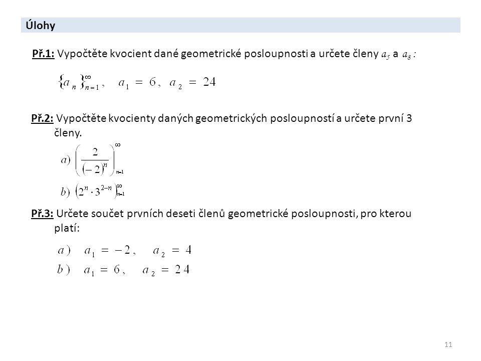 Úlohy Př.1: Vypočtěte kvocient dané geometrické posloupnosti a určete členy a5 a a8 :