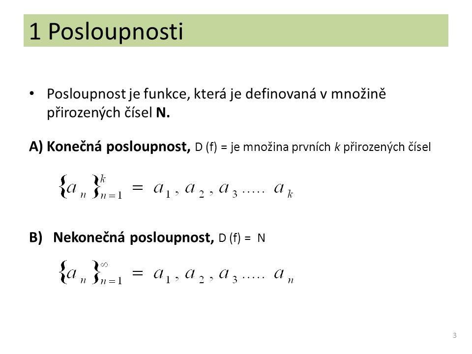 1 Posloupnosti Posloupnost je funkce, která je definovaná v množině přirozených čísel N.