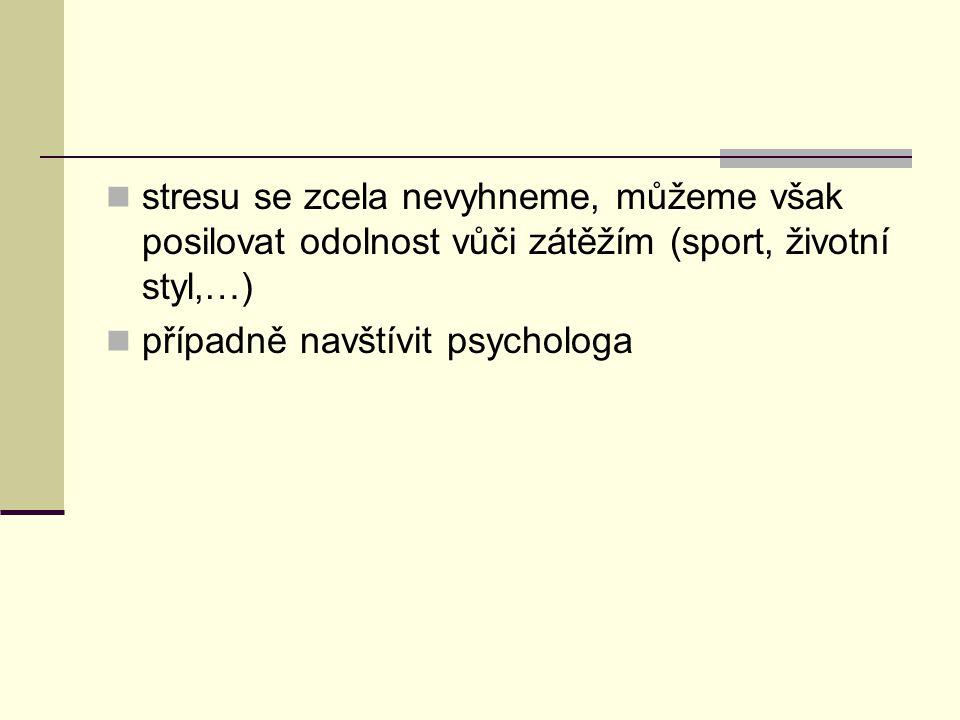 stresu se zcela nevyhneme, můžeme však posilovat odolnost vůči zátěžím (sport, životní styl,…)