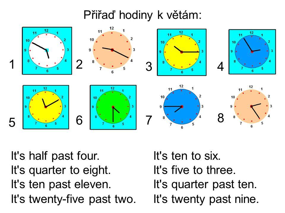 Přiřaď hodiny k větám: 1. 2. 3. 4. 8. 6. 7. 5. It s half past four. It s ten to six. It s quarter to eight. It s five to three.