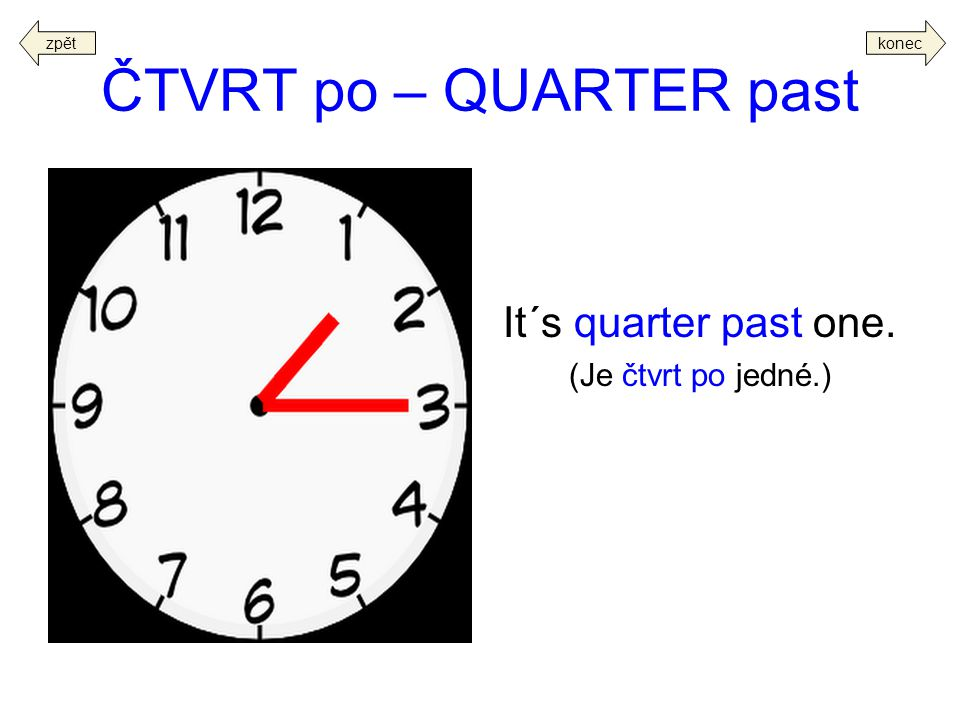 ČTVRT po – QUARTER past It´s quarter past one. (Je čtvrt po jedné.)