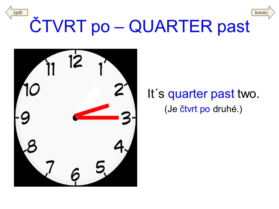 ČTVRT po – QUARTER past It´s quarter past two. (Je čtvrt po druhé.)