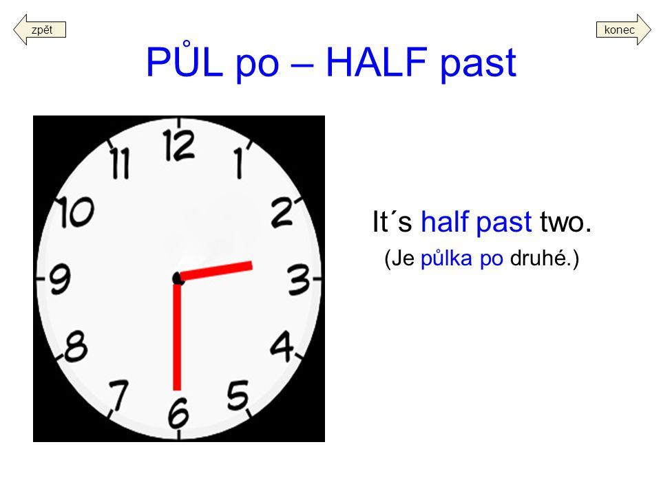 zpět konec PŮL po – HALF past It´s half past two. (Je půlka po druhé.)