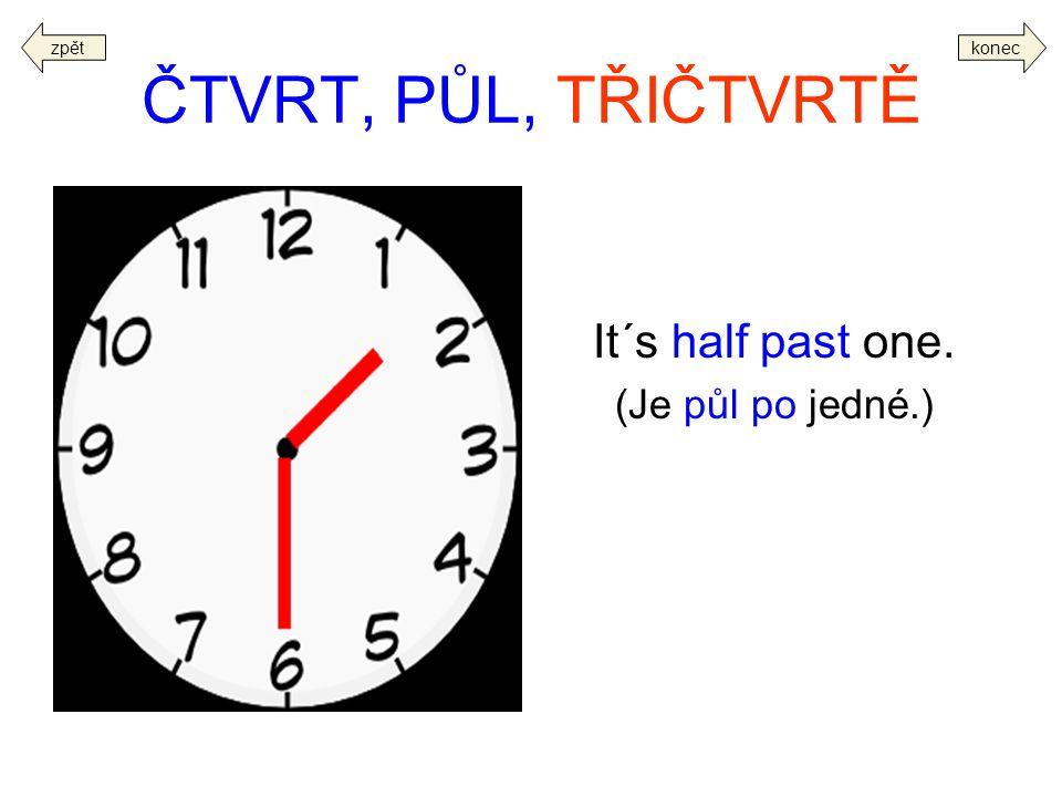 ČTVRT, PŮL, TŘIČTVRTĚ It´s half past one. (Je půl po jedné.) zpět