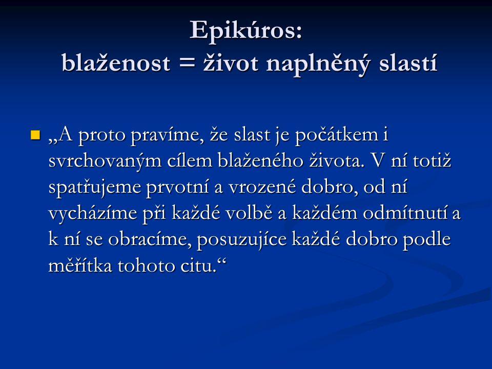 Epikúros: blaženost = život naplněný slastí