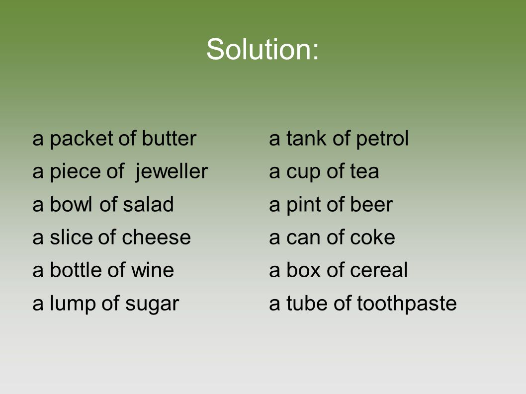 Solution: a packet of butter a piece of jeweller a bowl of salad