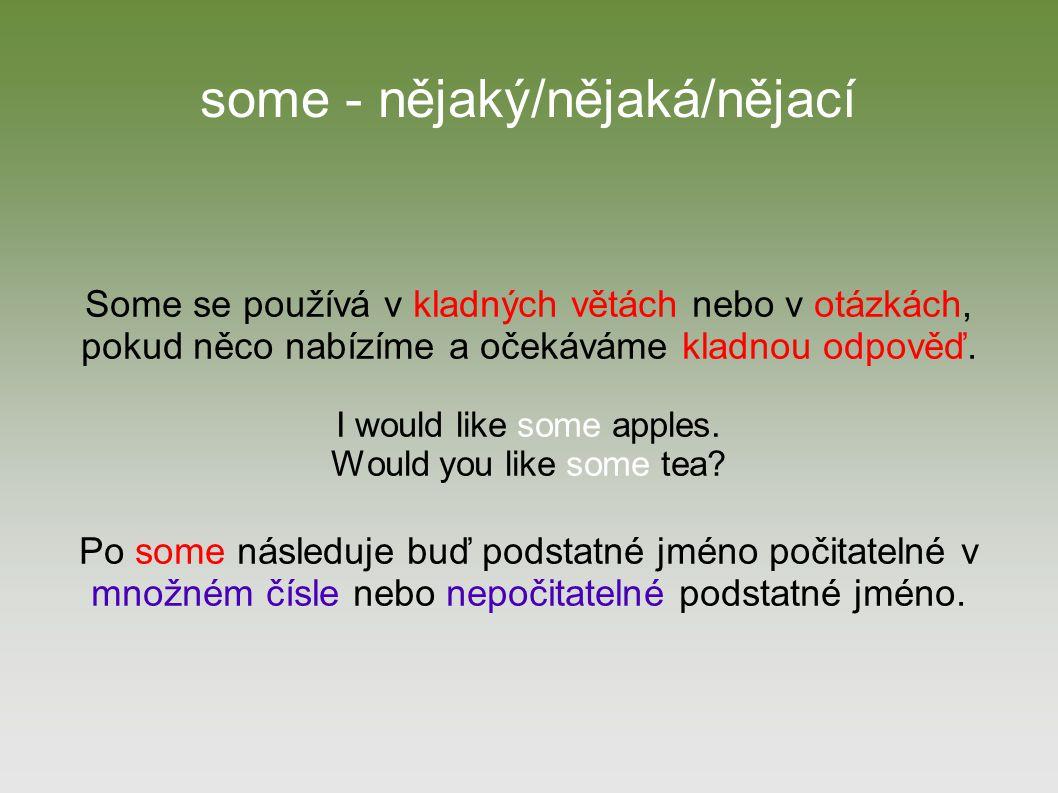 some - nějaký/nějaká/nějací
