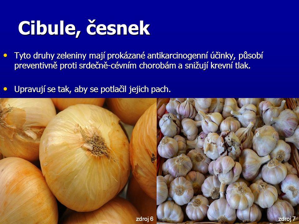 Cibule, česnek Tyto druhy zeleniny mají prokázané antikarcinogenní účinky, působí preventivně proti srdečně-cévním chorobám a snižují krevní tlak.