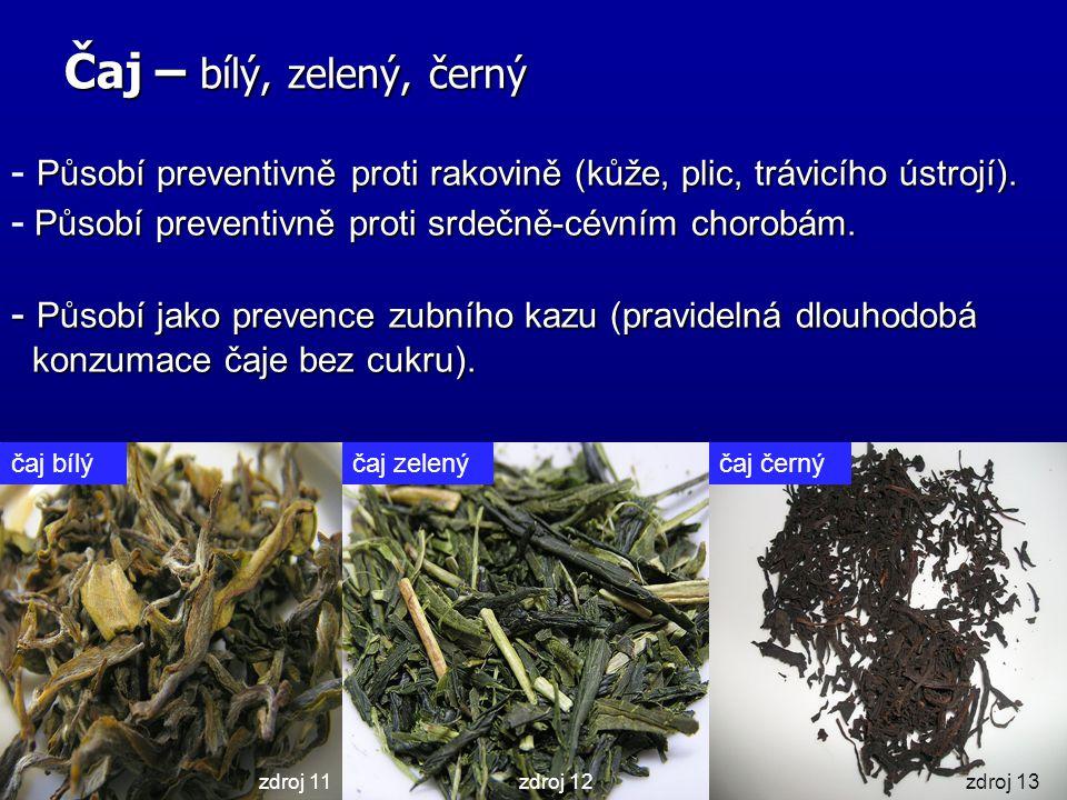 Čaj – bílý, zelený, černý - Působí preventivně proti rakovině (kůže, plic, trávicího ústrojí). - Působí preventivně proti srdečně-cévním chorobám.