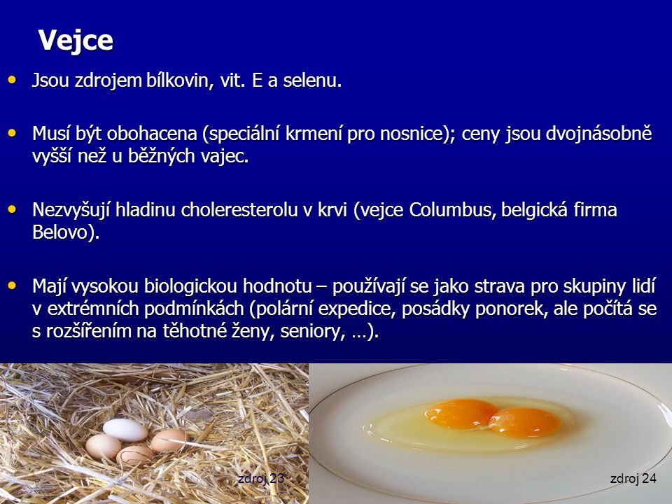 Vejce Jsou zdrojem bílkovin, vit. E a selenu.